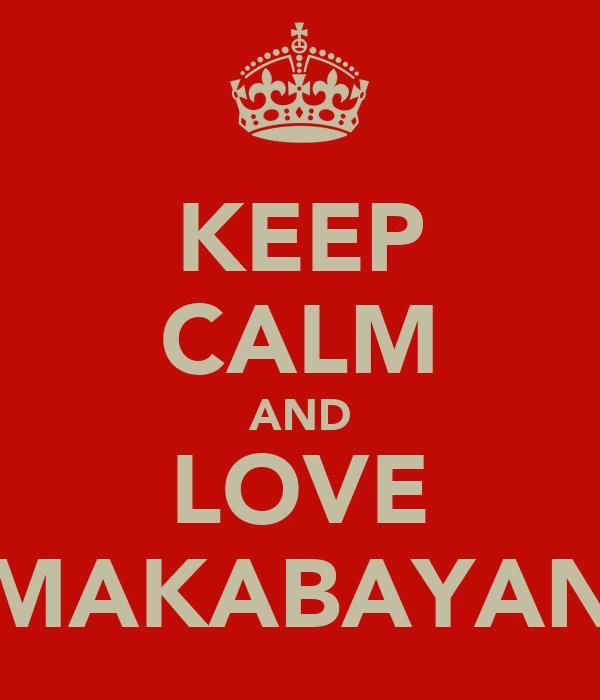 KEEP CALM AND LOVE MAKABAYAN