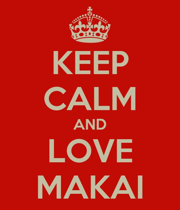 KEEP CALM AND LOVE MAKAI