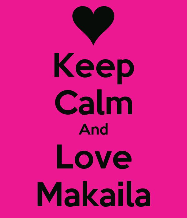 Keep Calm And Love Makaila