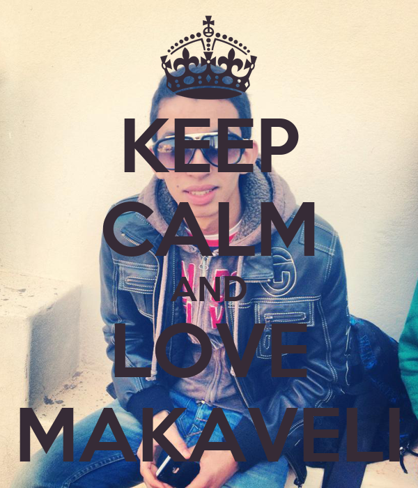 KEEP CALM AND LOVE MAKAVELI