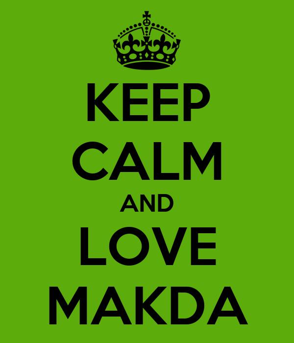 KEEP CALM AND LOVE MAKDA