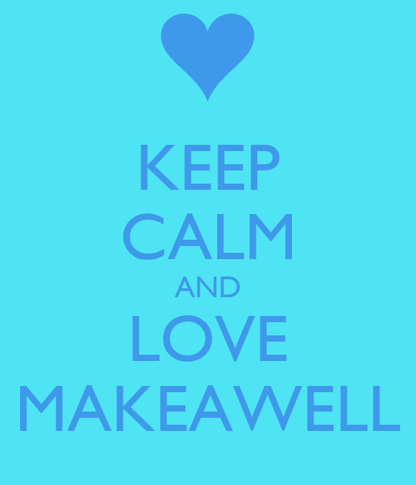KEEP CALM AND LOVE MAKEAWELL