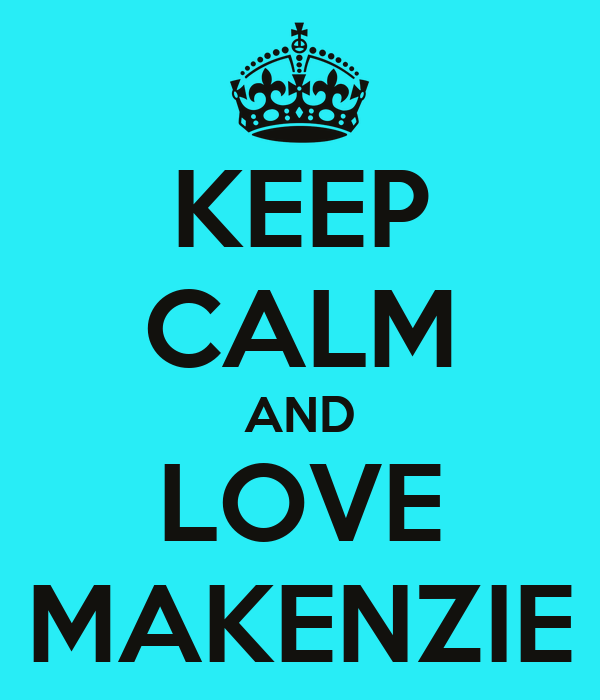 KEEP CALM AND LOVE MAKENZIE