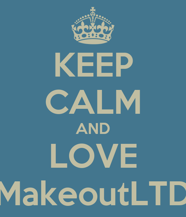KEEP CALM AND LOVE MakeoutLTD