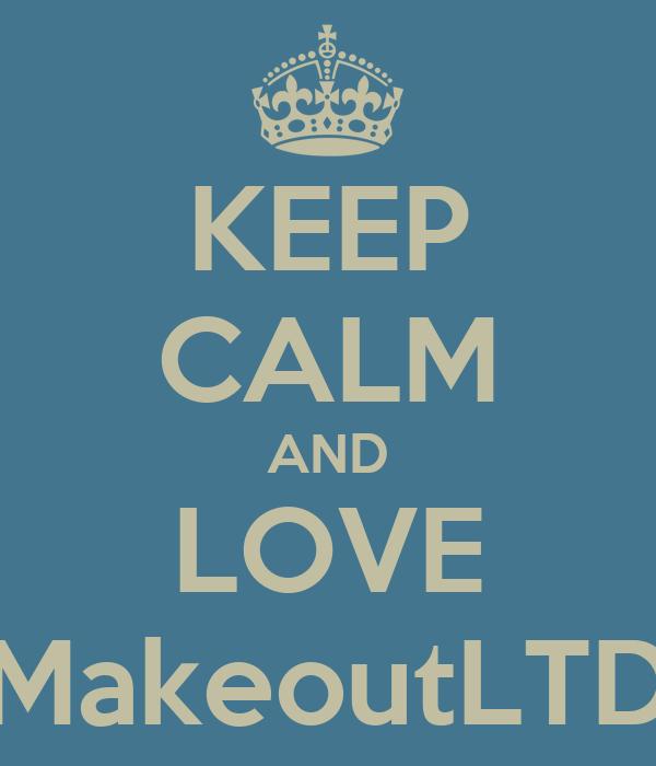KEEP CALM AND LOVE MakeoutLTD
