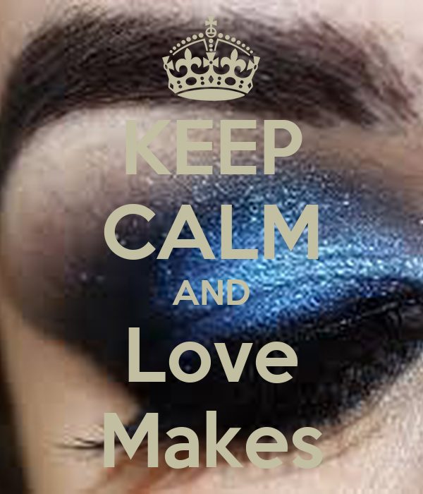 KEEP CALM AND Love Makes