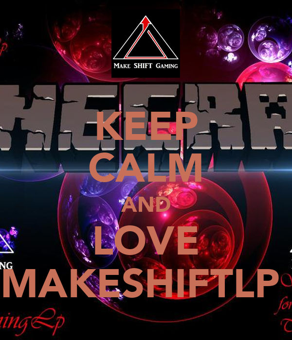 KEEP CALM AND LOVE MAKESHIFTLP