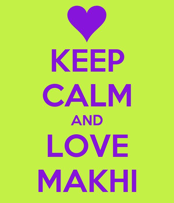 KEEP CALM AND LOVE MAKHI