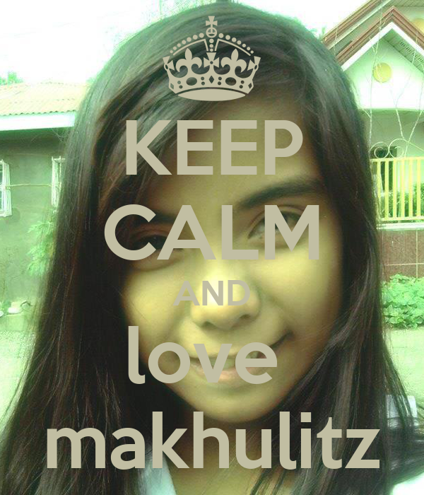 KEEP CALM AND love  makhulitz