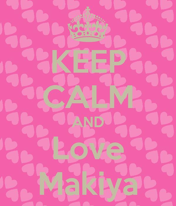 KEEP CALM AND Love Makiya