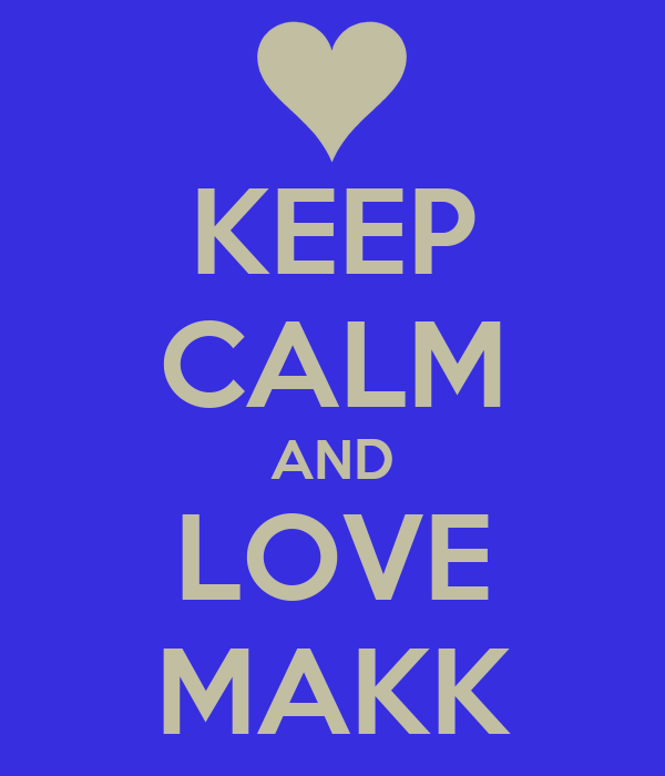 KEEP CALM AND LOVE MAKK