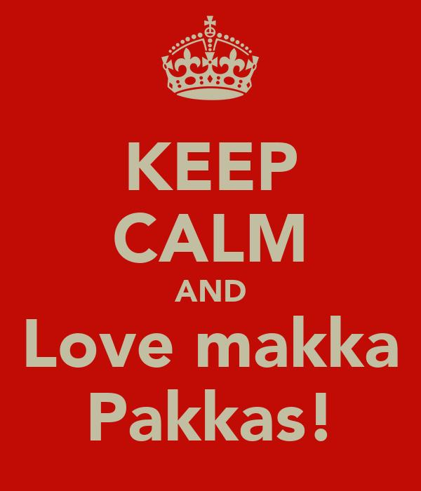 KEEP CALM AND Love makka Pakkas!