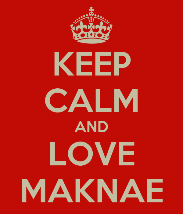 KEEP CALM AND LOVE MAKNAE