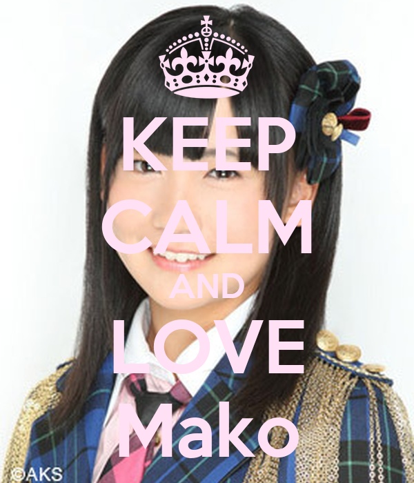 KEEP CALM AND LOVE Mako