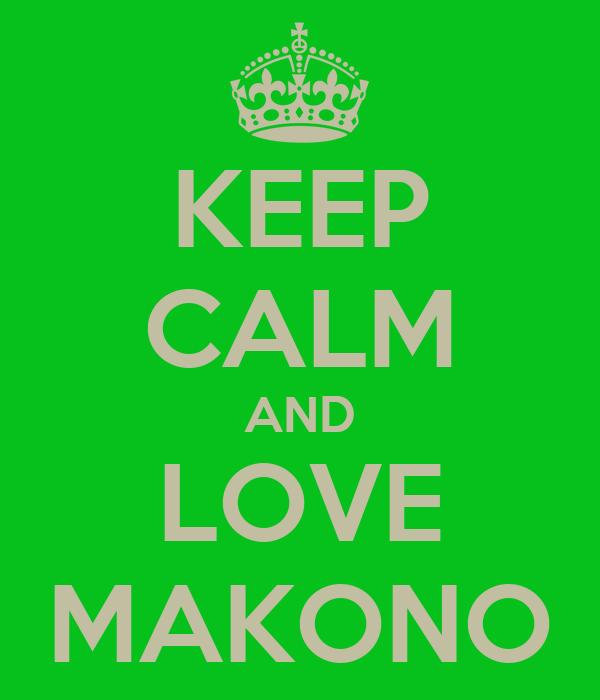 KEEP CALM AND LOVE MAKONO