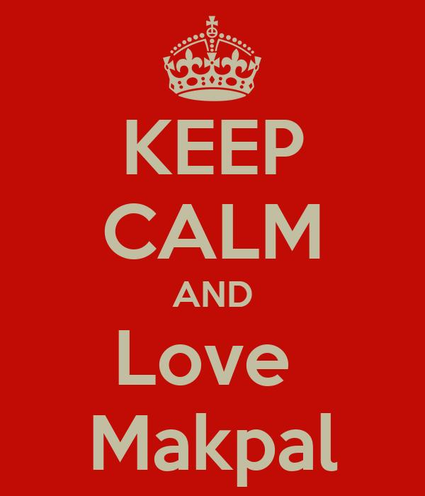 KEEP CALM AND Love  Makpal