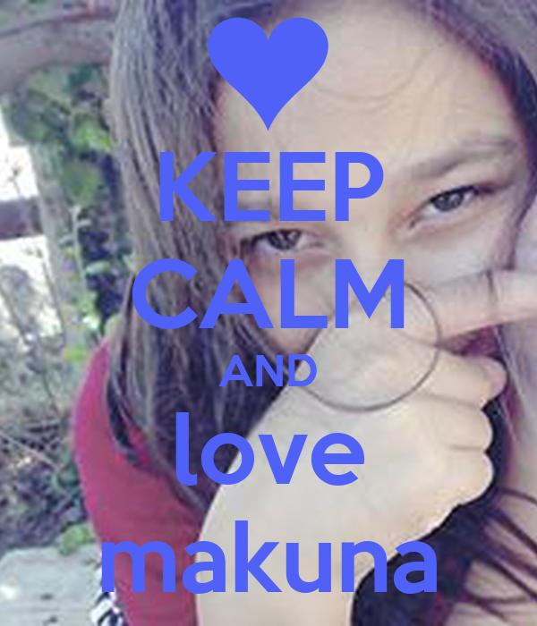 KEEP CALM AND love makuna