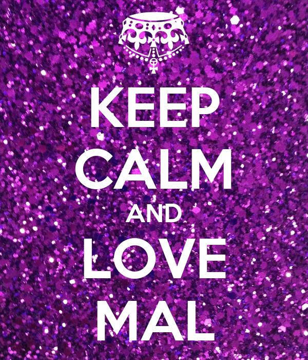 KEEP CALM AND LOVE MAL