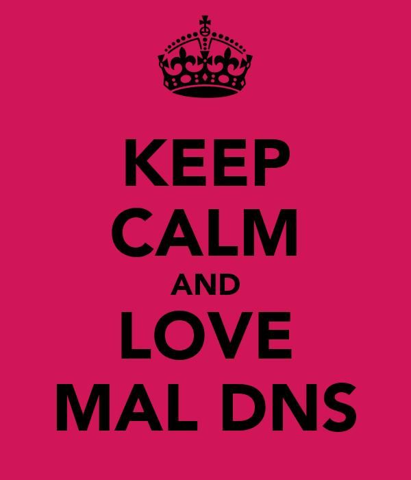 KEEP CALM AND LOVE MAL DNS