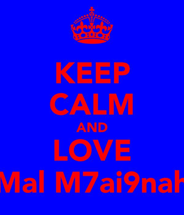 KEEP CALM AND LOVE Mal M7ai9nah