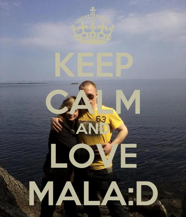 KEEP CALM AND LOVE MALA:D