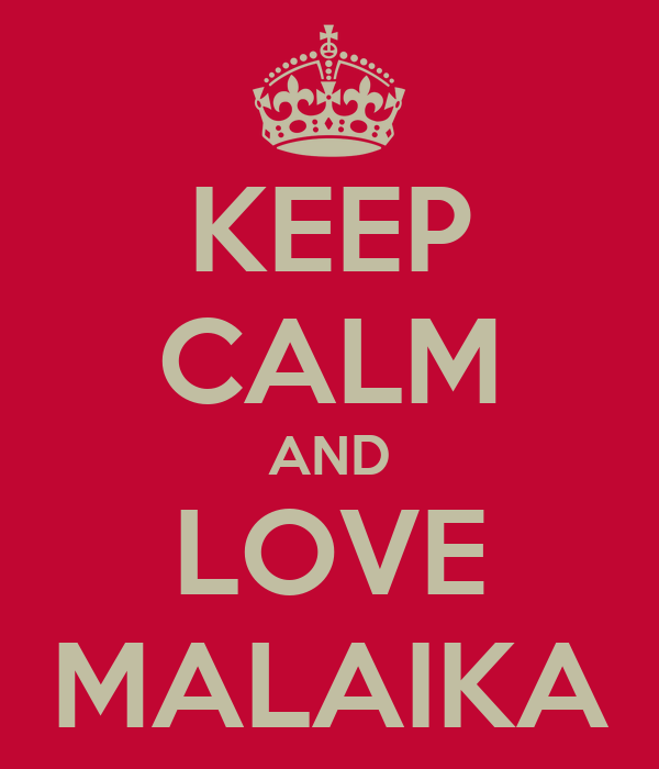 KEEP CALM AND LOVE MALAIKA
