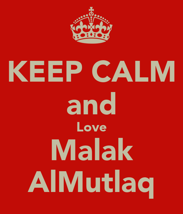 KEEP CALM and Love Malak AlMutlaq