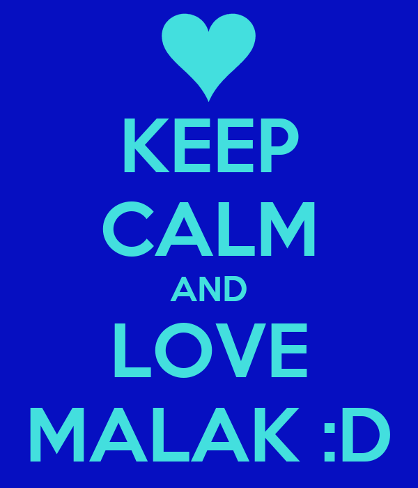KEEP CALM AND LOVE MALAK :D