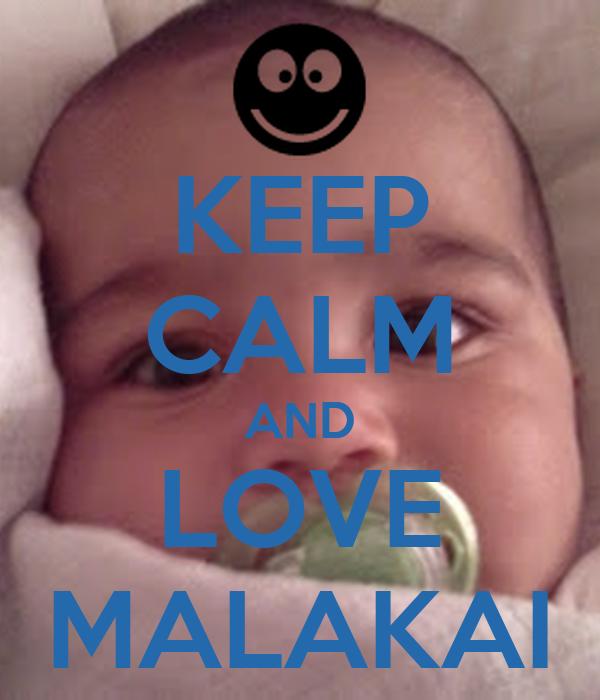 KEEP CALM AND LOVE MALAKAI