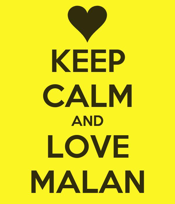 KEEP CALM AND LOVE MALAN