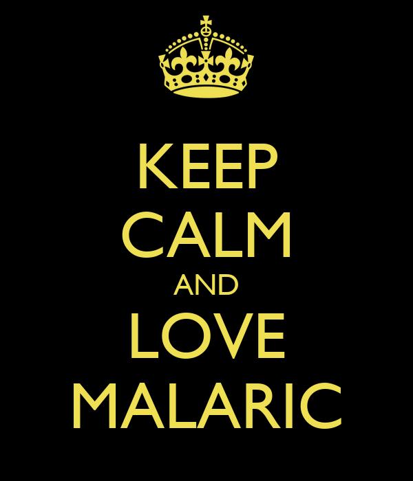 KEEP CALM AND LOVE MALARIC