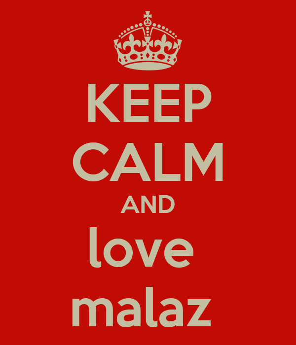 KEEP CALM AND love  malaz
