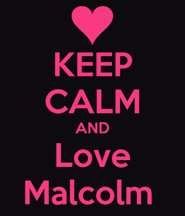 KEEP CALM AND Love Malcolm