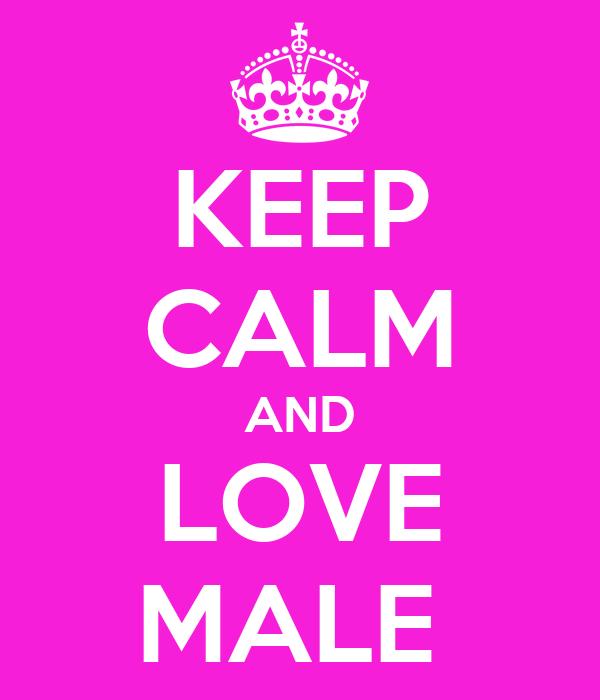 KEEP CALM AND LOVE MALE