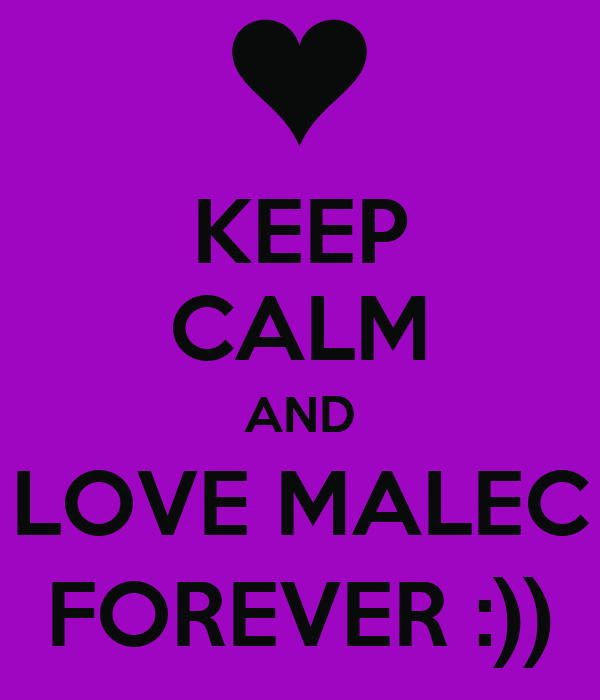 KEEP CALM AND LOVE MALEC FOREVER :))