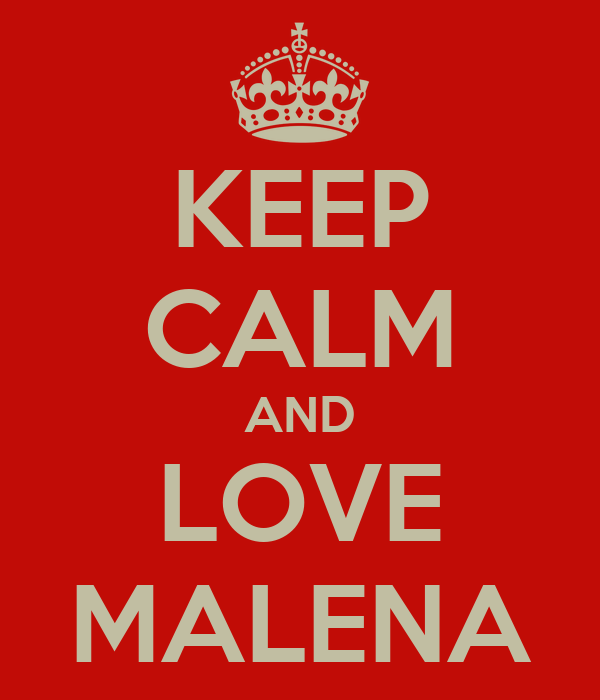 KEEP CALM AND LOVE MALENA