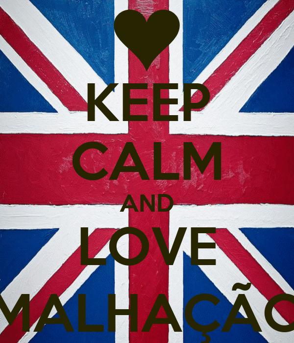 KEEP CALM AND LOVE MALHAÇÃO
