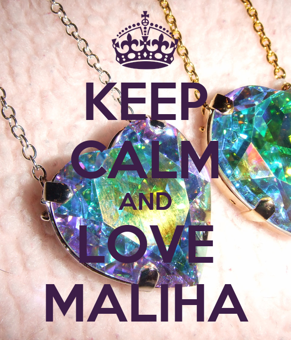 KEEP CALM AND LOVE MALIHA