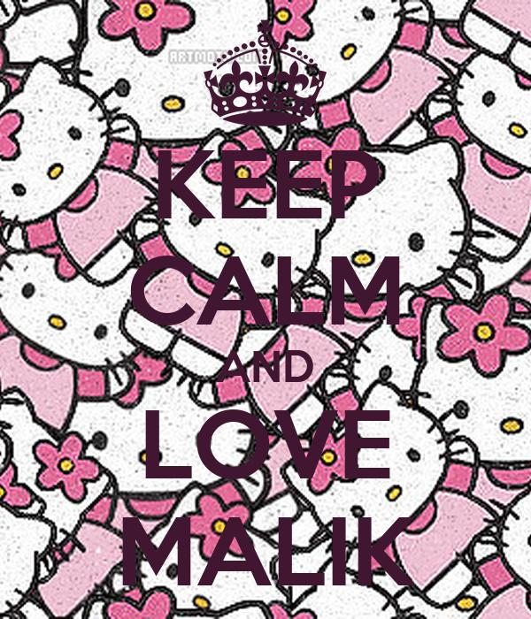 KEEP CALM AND LOVE MALIK