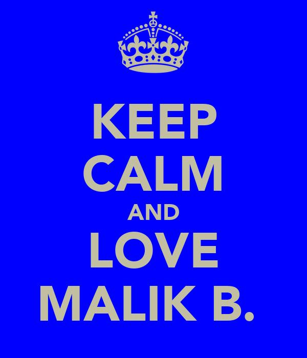 KEEP CALM AND LOVE MALIK B.