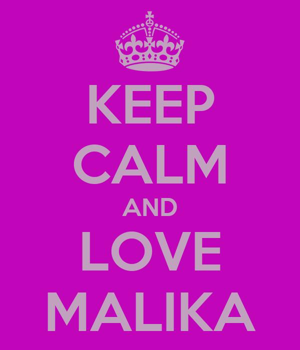 KEEP CALM AND LOVE MALIKA