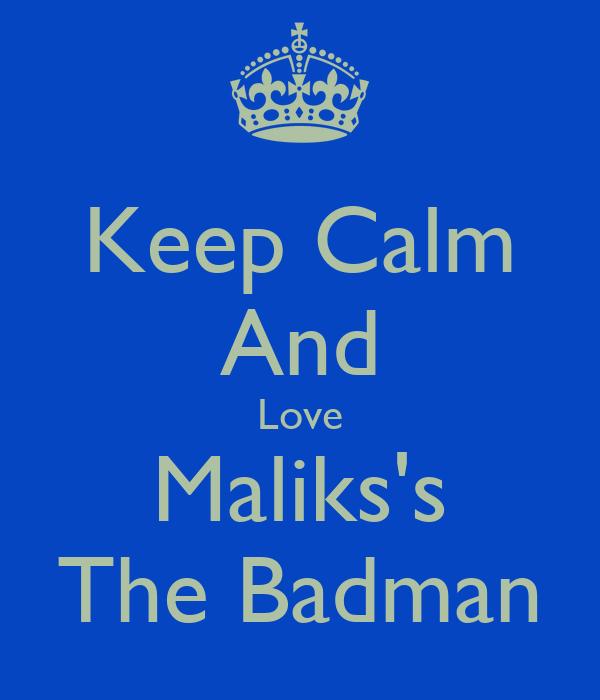 Keep Calm And Love Maliks's The Badman
