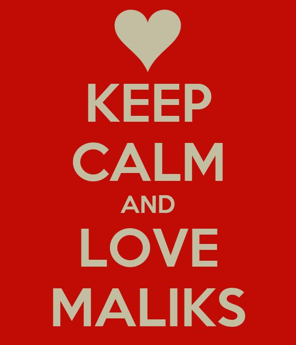 KEEP CALM AND LOVE MALIKS