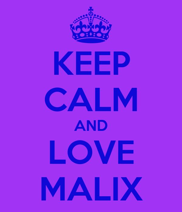 KEEP CALM AND LOVE MALIX