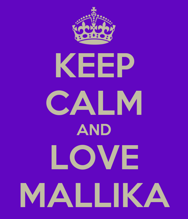 KEEP CALM AND LOVE MALLIKA
