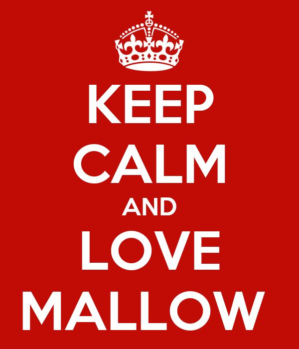 KEEP CALM AND LOVE MALLOW