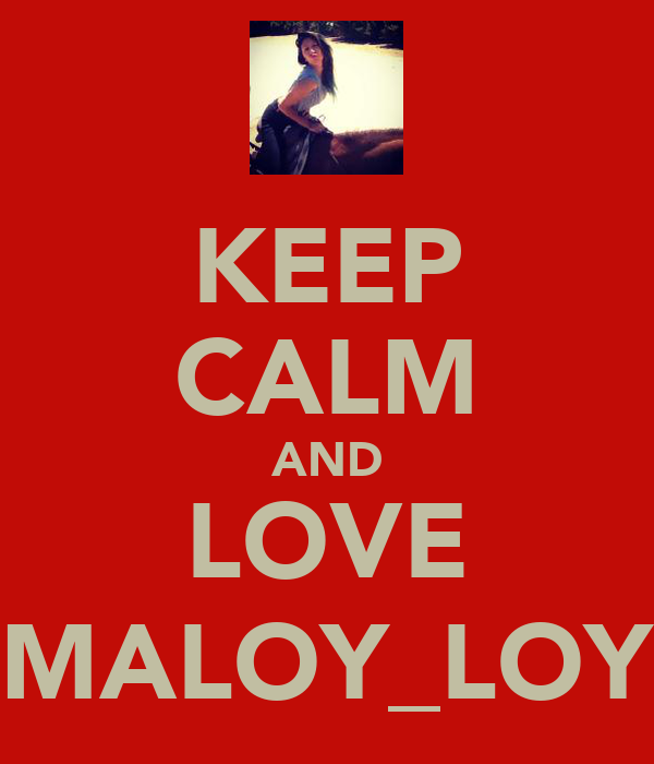 KEEP CALM AND LOVE MALOY_LOY