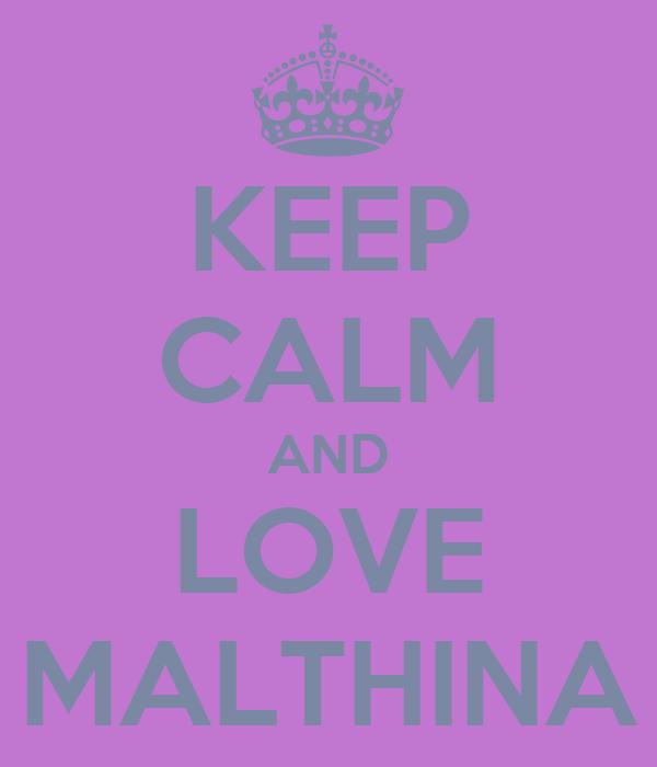 KEEP CALM AND LOVE MALTHINA