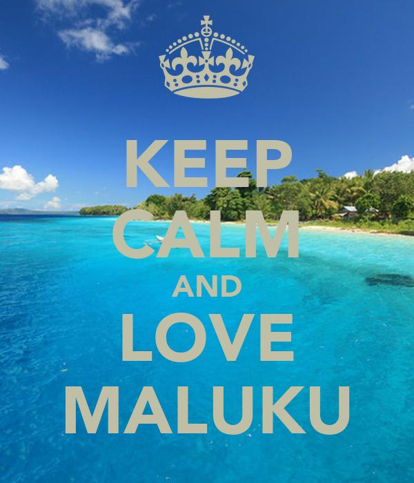 KEEP CALM AND LOVE MALUKU