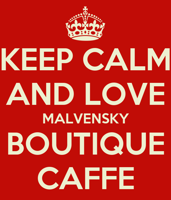 KEEP CALM AND LOVE MALVENSKY BOUTIQUE CAFFE